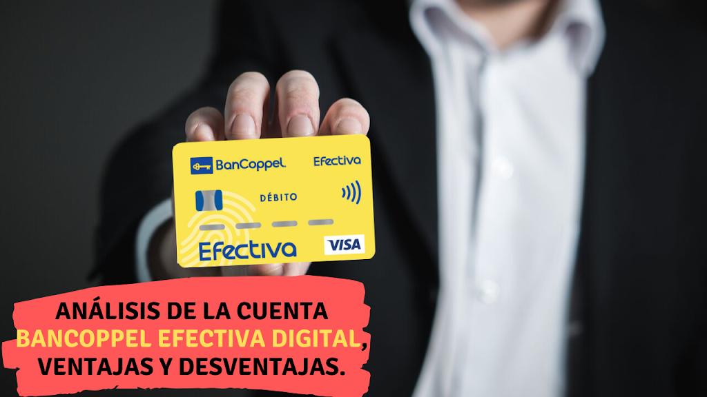 Todo sobre la cuenta Bancoppel efectiva digital, ventajas y desventajas (Análisis completo)