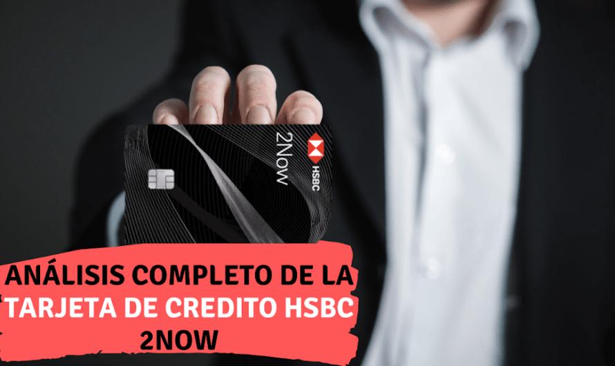 Análisis completo de la tarjeta de Credito HSBC 2Now: Ventajas y Desventajas.