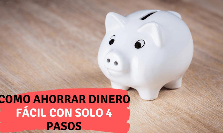 Como ahorrar dinero fácil con solo 4 pasos explicados paso a paso.