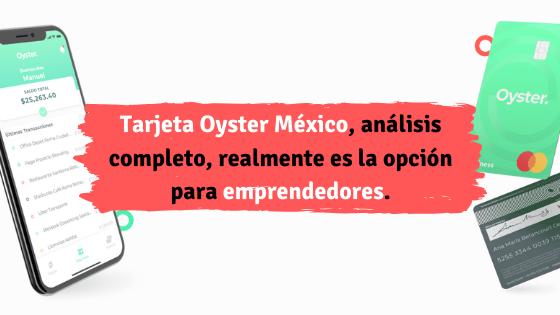 Tarjeta Oyster México, análisis completo, realmente es la opción para emprendedores.
