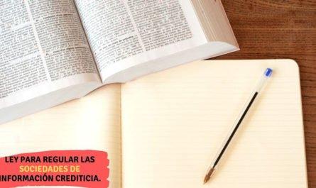 Ley para regular las sociedades de información crediticia.