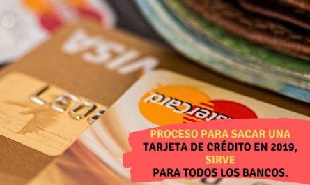 Proceso para sacar una tarjeta de crédito en 2019, sirve para todos los bancos.