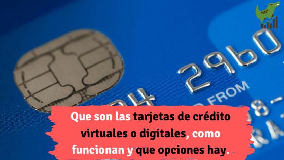 Que son las tarjetas de crédito virtuales o digitales, como funcionan y que opciones hay