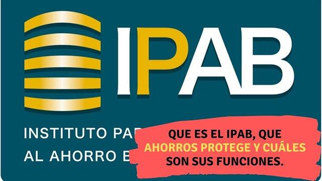 Que es el IPAB, que ahorros protege y cuáles son sus funciones.