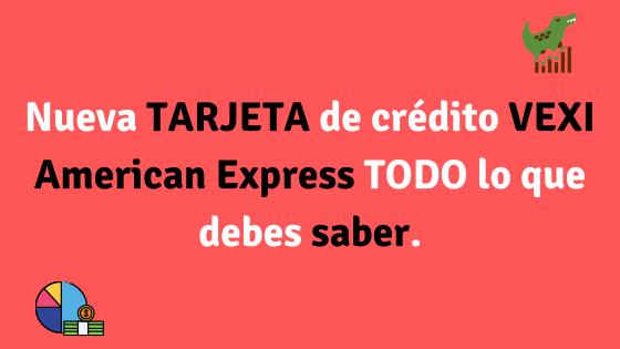 TARJETA de crédito VEXI American Express TODO lo que debes saber.