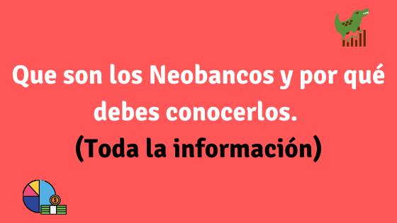 Que son los Neobancos y por qué debes conocerlos. (Toda la información)