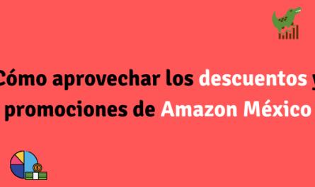 Cómo aprovechar los descuentos y promociones de Amazon México