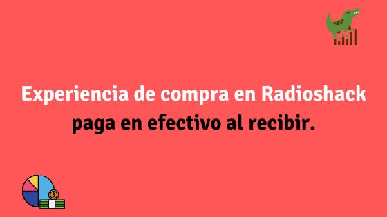Experiencia de compra en Radioshack paga en efectivo al recibir