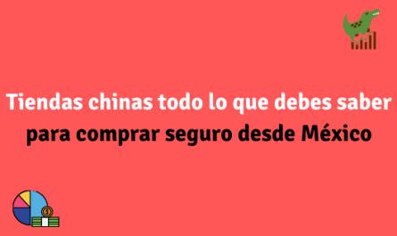 Tiendas chinas todo lo que debes saber para comprar seguro desde México