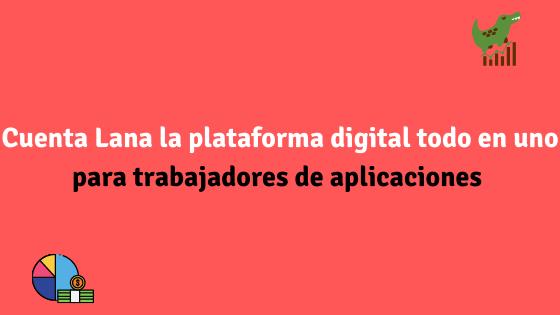 Cuenta Lana la plataforma digital para trabajadores de aplicaciones
