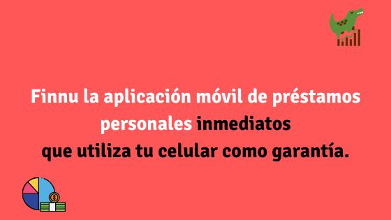 Finnu México la aplicación móvil de préstamos personales que utiliza tu celular como garantía