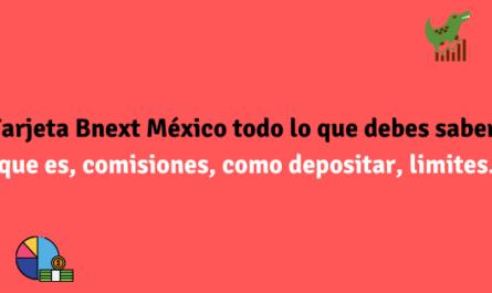 Tarjeta Bnext México todo lo que debes saber, que es, como funciona, como depositar, limites etc.