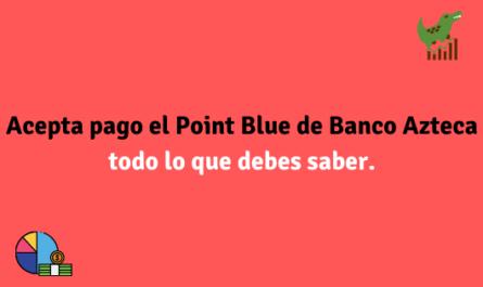 Acepta pago el Point Blue de Banco Azteca todo lo que debes saber.