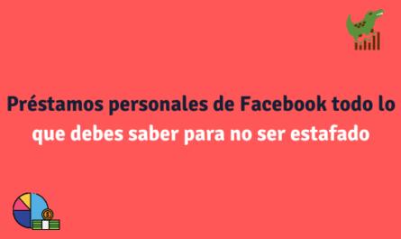 Préstamos personales de Facebook todo lo que debes saber para no ser estafado