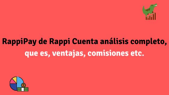 RappiPay de Rappi análisis completo, que es, ventajas y comisiones.