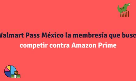 Walmart Pass México la membresía que busca competir contra Amazon Prime