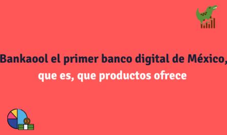 Bankaool el primer banco digital de México, que es, que productos ofrece