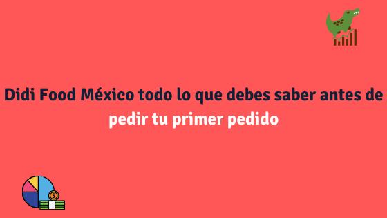 Didi Food México todo lo que debes saber antes de pedir tu primer pedido