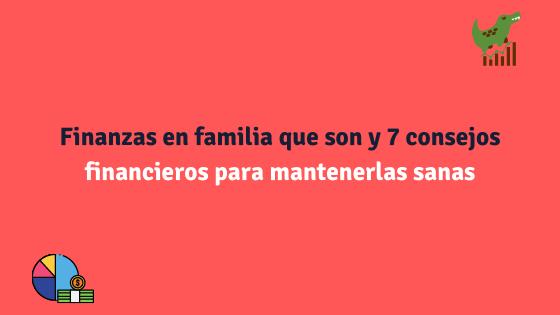 Finanzas en familia que son, para que sirven y como mantenerlas sanas