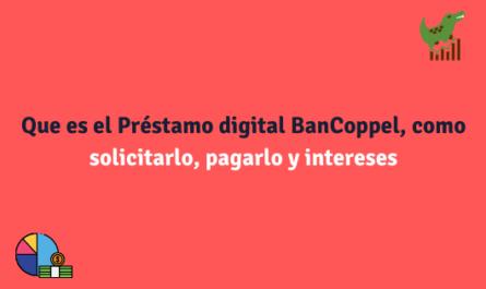 Que es el Préstamo digital BanCoppel, como solicitarlo, pagarlo y intereses