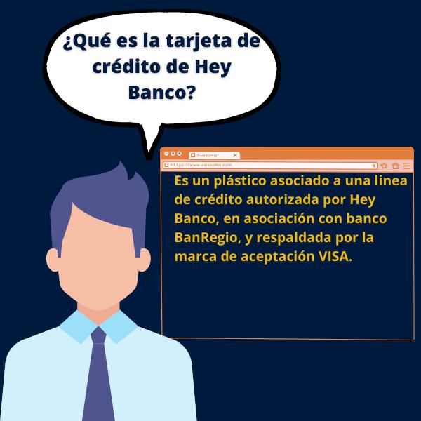 Es un plástico asociado a una linea de crédito autorizada por Hey Banco, en asociación con banco BanRegio, y respaldada por la marca de aceptación VISA.