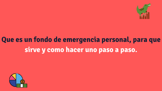 Que es un fondo de emergencia personal, para que sirve y como hacer uno paso a paso.