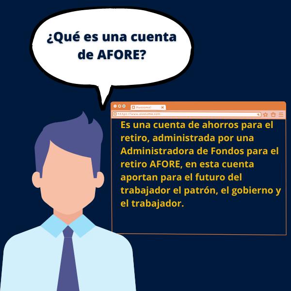 Es una cuenta de ahorros para el retiro, administrada por una Administradora de Fondos para el retiro AFORE, en esta cuenta aportan para el futuro del trabajador el patrón, el gobierno y el trabajador.