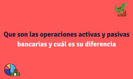 Que son las operaciones activas y pasivas bancarias y cuál es su diferencia