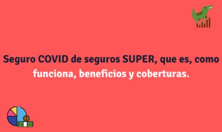 Seguro COVID de seguros SUPER, que es, como funciona, beneficios y coberturas.