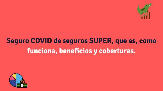 Seguro COVID de seguros SUPER, que es, como funciona, beneficios.