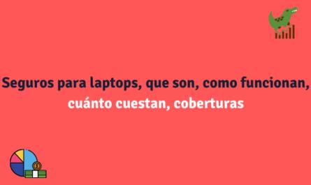Seguros para laptops, que son, como funcionan, coberturas, requisitos
