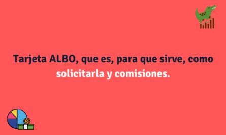Tarjeta ALBO, que es, para que sirve, como solicitarla, comisiones y ventajas