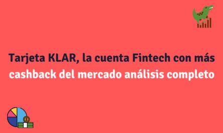 Tarjeta KLAR, la cuenta Fintech con más cashback del mercado análisis completo