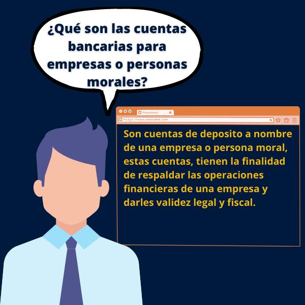 Son cuentas de deposito a nombre de una empresa o persona moral, estas cuentas, tienen la finalidad de respaldar las operaciones financieras de una empresa y darles validez legal y fiscal.