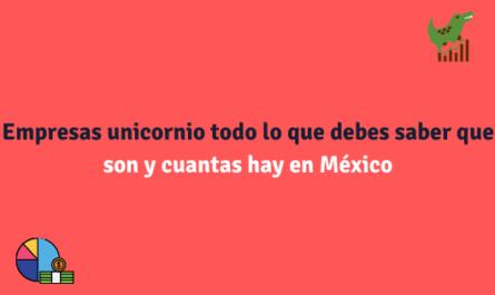 Empresas unicornio que son, características y cuantas hay en México