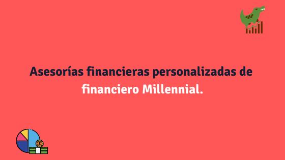 Asesorías financieras personalizadas de financiero Millennial.