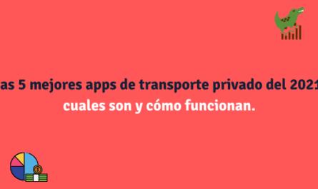 Las 5 mejores apps de transporte privado del 2021, cuales son y cómo funcionan.