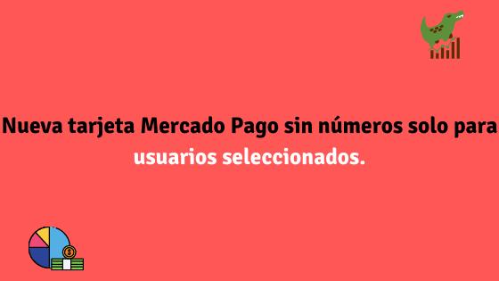 Nueva tarjeta Mercado Pago sin números solo para usuarios seleccionados.