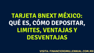 Tarjeta Bnext México: Qué es, cómo depositar, limites, ventajas y desventajas
