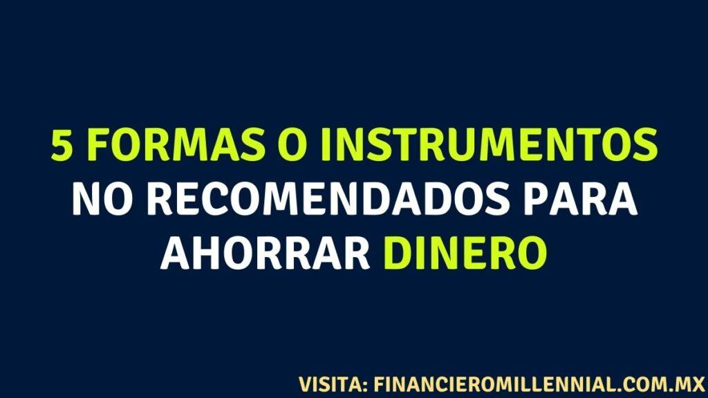 5 formas o instrumentos no recomendados para ahorrar dinero