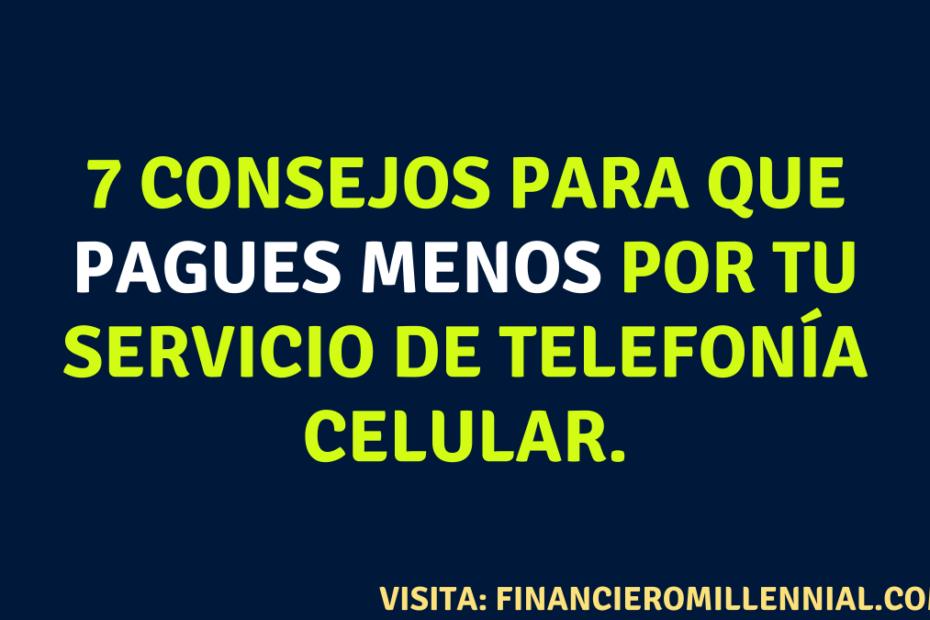 7 consejos para que pagues menos por tu servicio de telefonía celular.