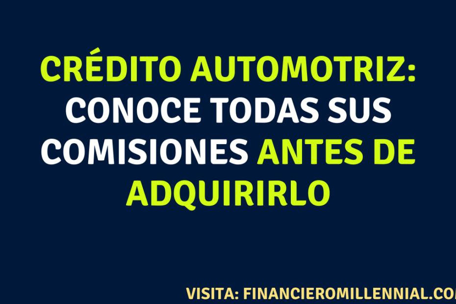 Crédito Automotriz: Conoce todas sus comisiones antes de adquirirlo