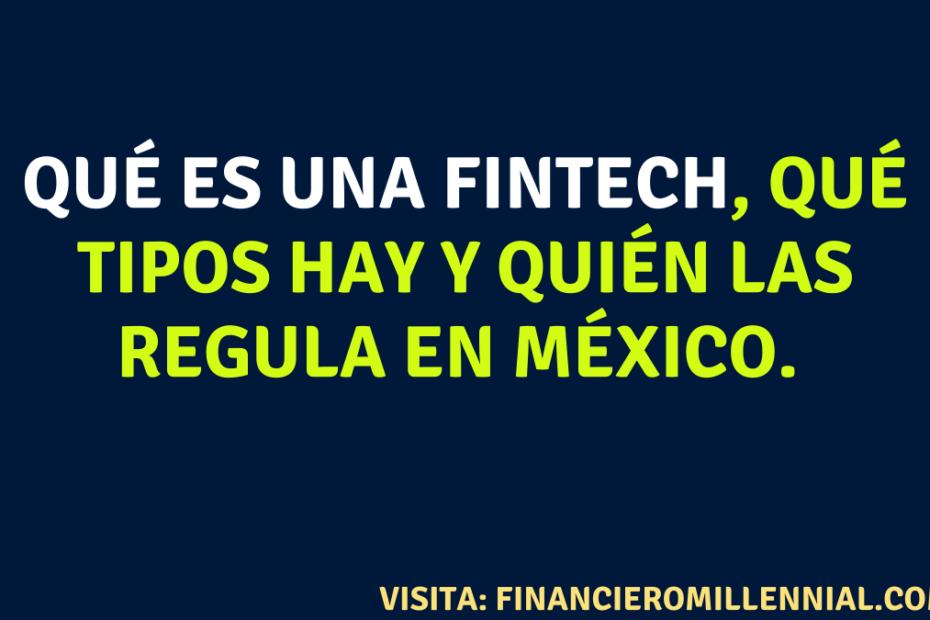 Qué es una FINTECH, qué tipos hay y quién las regula en México.