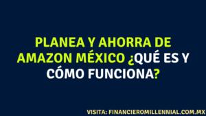Planea y ahorra de Amazon México ¿Qué es y cómo funciona?